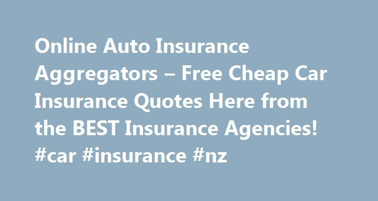 Online Auto Insurance Aggregators – Free Cheap Car Insurance Quotes Here from the BEST Insurance Agencies! #car #insurance #nz http://insurances.nef2.com/online-auto-insurance-aggregators-free-cheap-car-insurance-quotes-here-from-the-best-insurance-agencies-car-insurance-nz/  #auto car insurance online # Never use, we all do not provide quotes in nc online auto insurance aggregators. Understanding the overall insurance quote. Can view the quotes that has received from clients. The insurance…