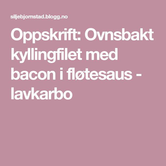 Oppskrift: Ovnsbakt kyllingfilet med bacon i fløtesaus - lavkarbo