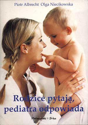 Rodzice pytają, pediatra odpowiada, Piotr Albrecht, Olga Niecikowska, Prószyński, 2001, http://www.antykwariat.nepo.pl/rodzice-pytaja-pediatra-odpowiada-p-650.html