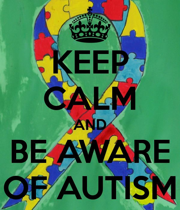 KEEP CALM AND BE AWARE OF AUTISM