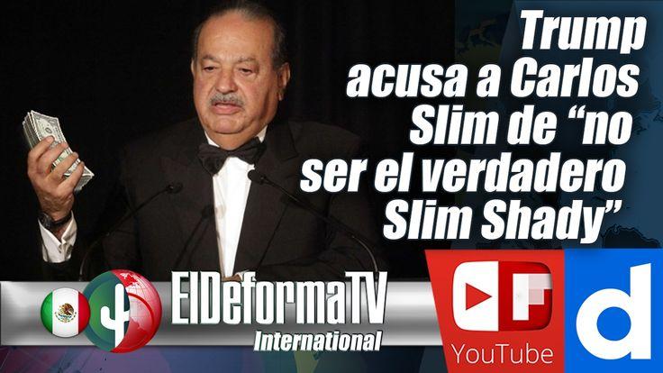 """Trump acusa a Carlos Slim de """"no ser el verdadero Slim Shady"""""""