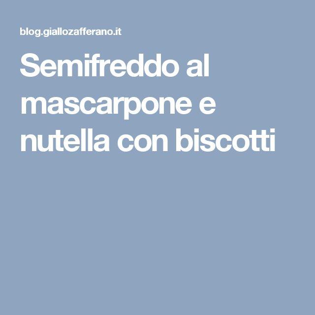 Semifreddo al mascarpone e nutella con biscotti