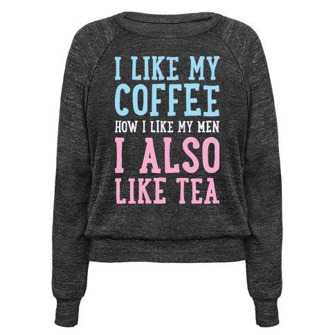 I Like My Coffee How I Like My Men, I Also Like Tea Pullover | Look HUMAN