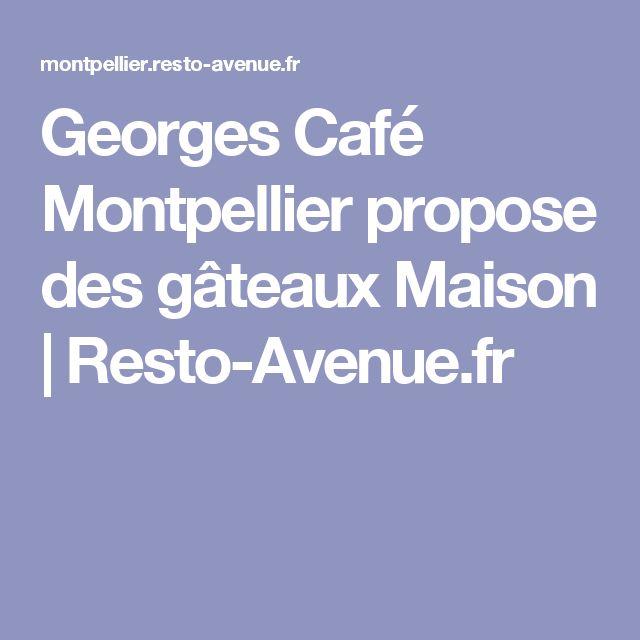 Georges Café Montpellier propose des gâteaux Maison   Resto-Avenue.fr