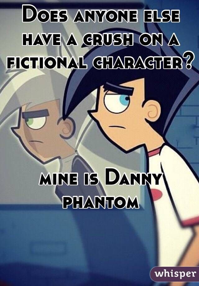 Does anyone else have a crush on a fictional character?     mine is Danny phantom