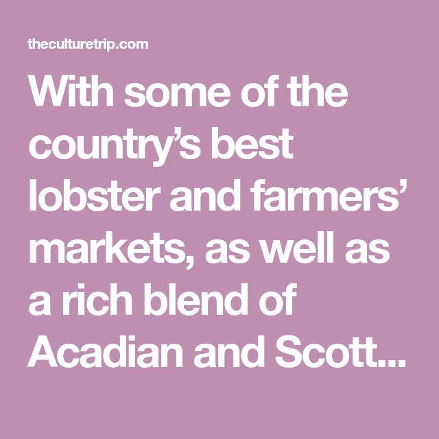 With some of the country's best lobster and farmers' markets, as well as a rich blend of Acadian and Scottish heritage, Cape Breton has all the components needed for a wonderful food scene.