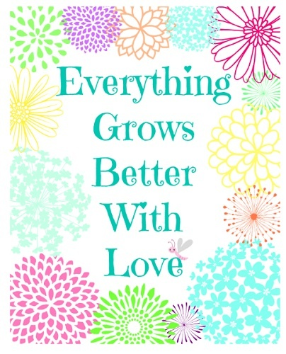 Everything Grows Better With Love ~ Free Printable re-pinned by: <a href=