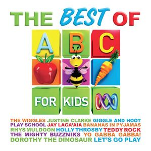 Best of ABC For Kids. ABC for Kids Music is proud to present The Best of ABC For Kids. Featuring all your favourite ABC for Kids Music artists including The Wiggles, Justine Clarke, Giggle and Hoot, Play School, Jay Laga'aia, Bananas In Pyjamas and many, many more. $14.99