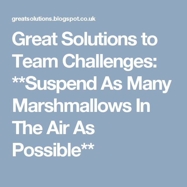 Great Solutions to Team Challenges: **Suspend As Many Marshmallows In The  Air As