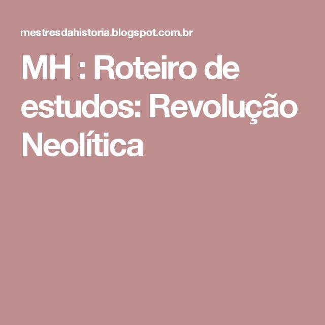 MH                                            : Roteiro de estudos: Revolução Neolítica