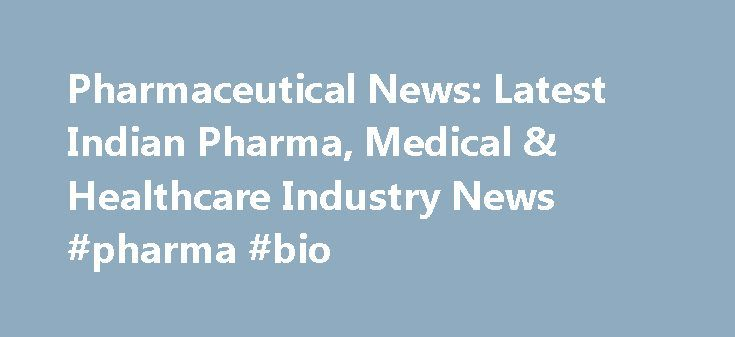 Pharmaceutical News: Latest Indian Pharma, Medical & Healthcare Industry News #pharma #bio http://pharma.remmont.com/pharmaceutical-news-latest-indian-pharma-medical-healthcare-industry-news-pharma-bio/  #pharma marketing news # Pharmaceutical News: Latest Indian Pharma, Medical & Healthcare Industry News To date field is required The Indian pharmaceutical industry is growing at a very fast pace. With its fast growth, it is highly imperative to stay updated with the current news and trends…