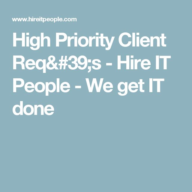High Priority Client Req's -  Hire IT People - We get IT done