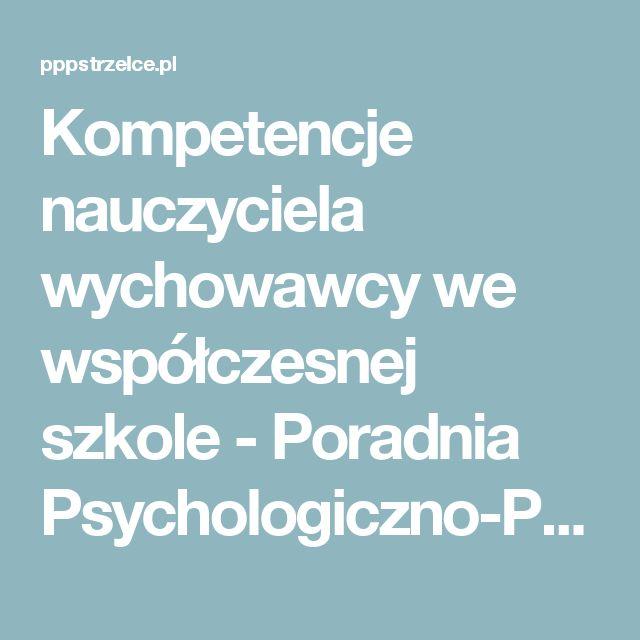 Kompetencje nauczyciela wychowawcy we współczesnej szkole - Poradnia Psychologiczno-Pedagogiczna w Strzelcach Krajeńskich