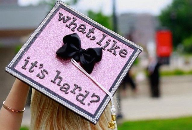 Graduation cap: what, like it's hard? Great Elle Woods reference. <3