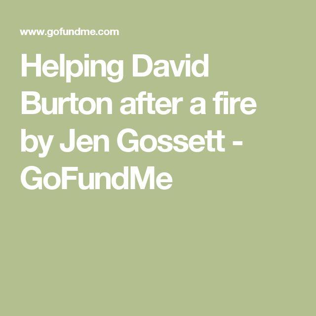 Helping David Burton after a  fire by Jen Gossett - GoFundMe