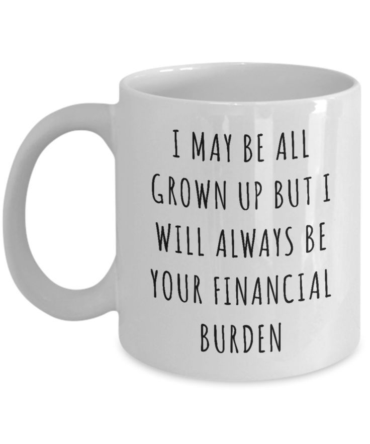 Happy Mother Day From Your Financial Burden Mug White Ceramic 11 oz.