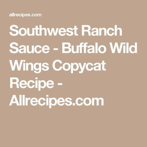 Southwest Ranch Sauce - Buffalo Wild Wings Copycat Recipe - Allrecipes.com