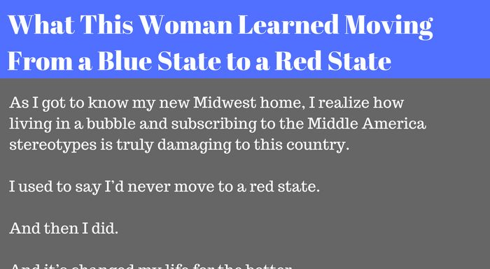 Moving from a blue state bubble to a red state, pro-Trump area, opened the eyes of one woman, and changed her life for the better.