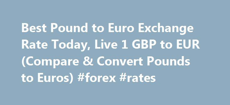 Best Pound to Euro Exchange Rate Today, Live 1 GBP to EUR (Compare & Convert Pounds to Euros) #forex #rates http://currency.remmont.com/best-pound-to-euro-exchange-rate-today-live-1-gbp-to-eur-compare-convert-pounds-to-euros-forex-rates/  #euro rate # Best Pound to Euro Exchange Rate (GBP/EUR) Today FREE over £700£5 Under £700 The tourist exchange rates were valid at Friday 28th of October 2016 08:37:56 AM, however, please check with relevant currency exchange broker for live travel money…