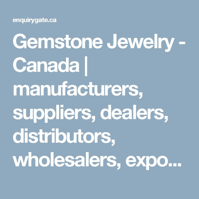 Gemstone Jewelry - Canada | manufacturers, suppliers, dealers, distributors, wholesalers, exporters, and importers in Canada - at Enquiry Gate Canada