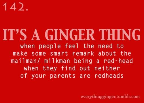 neither of my parents are redheads, nor are any of my siblings, it skipped a generation as my grandmother and great grandmother were redheads