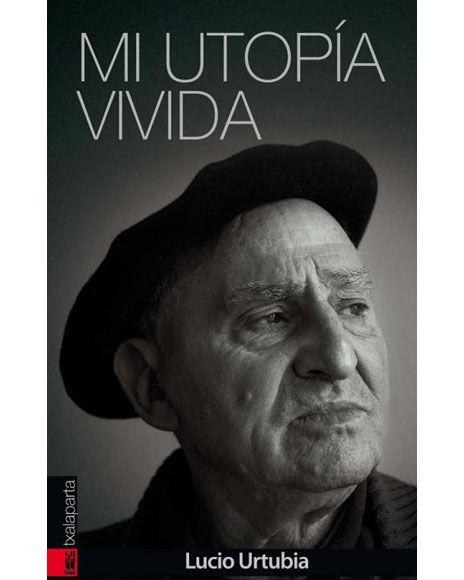 Egilea/Autor: Lucio Urtubia Urtea/Año:2014 Argitaletxea/Editorial: Txalaparta