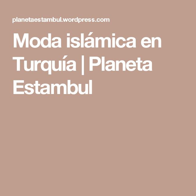 Moda islámica en Turquía | Planeta Estambul