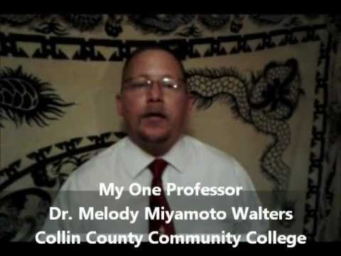 """""""My One Professor of Collin County Community College is Dr. Melody Miyamoto Walters"""""""