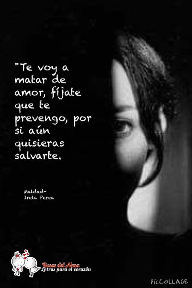 Palabras de Amor y de Aliento ❤ Te voy a matar de amor. #irelaperea #poesía #poemas #frases #quotes LEÍDO EN: #BesosdelAlma