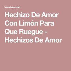 Hechizo De Amor Con Limón Para Que Ruegue - Hechizos De Amor