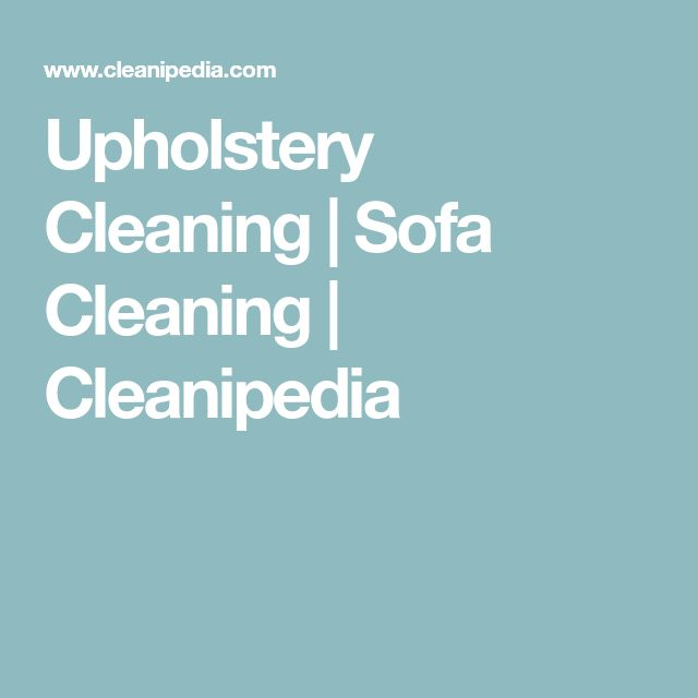 Upholstery Cleaning | Sofa Cleaning | Cleanipedia