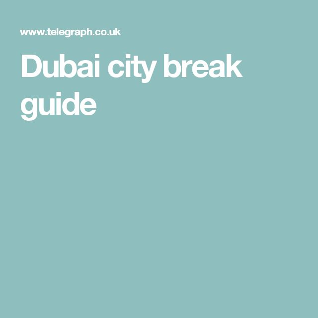 Dubai city break guide