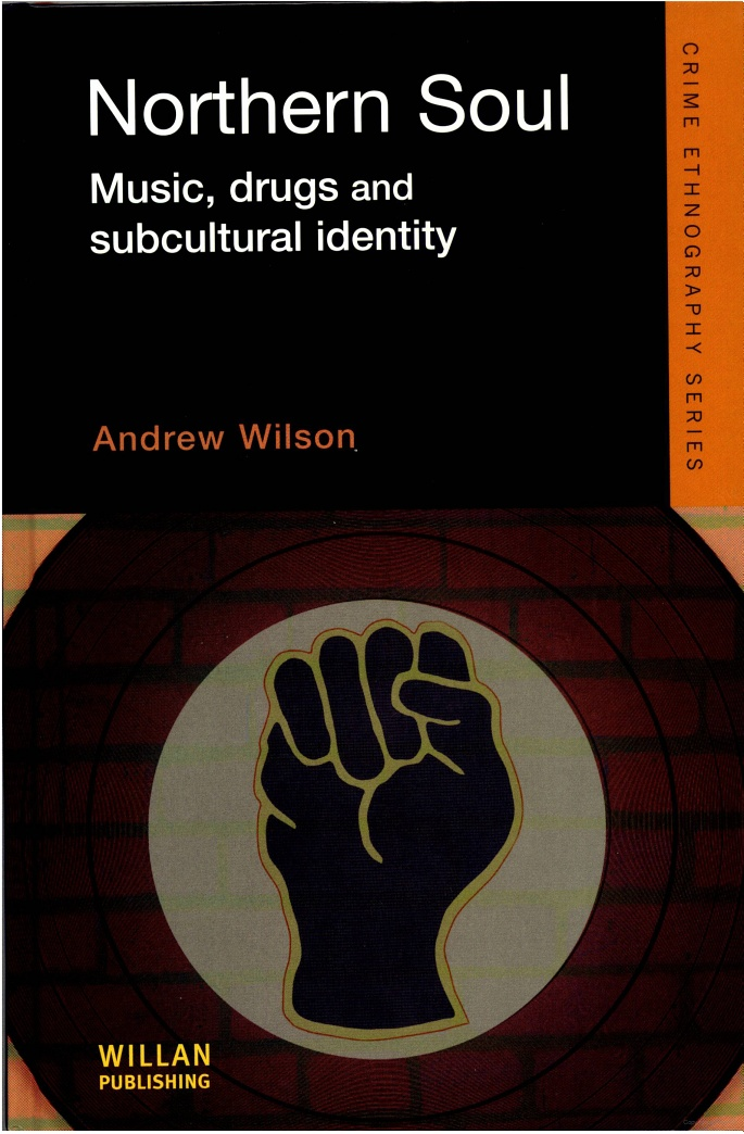 Northern Soul... Music, Drugs and Subcultural Identity... by Andrew Wilson.....