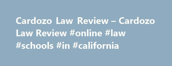 Cardozo Law Review – Cardozo Law Review #online #law #schools #in #california http://law.remmont.com/cardozo-law-review-cardozo-law-review-online-law-schools-in-california/  #cardozo law school # About Us The Cardozo Law Review was established in 1979, and is currently publishing its thirty-seventh volume. It publishes six issues per year, which contain articles and student notes on a variety of legal topics. The […]