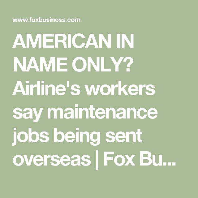 AMERICAN IN NAME ONLY? Airline's workers say maintenance jobs being sent overseas | Fox Business