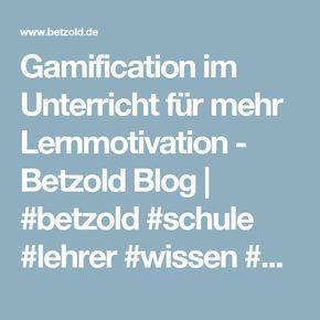 Gamification im Unterricht für mehr Lernmotivation - Betzold Blog | #betzold #schule #lehrer #wissen #wissenswert #bildung #pädagogik #betzoldblog #spielen #gamification
