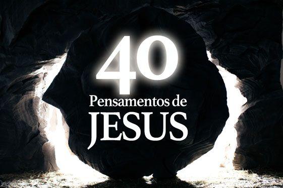 A  LUZ  QUE  VEM  DO  ORIENTE...: 40 PENSAMENTOS DE JESUS - PARTICIPE!!!!