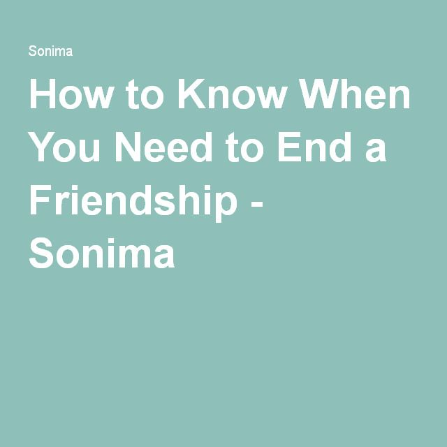 How to Know When You Need to End a Friendship - Sonima