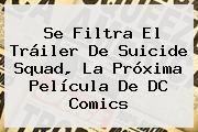 http://tecnoautos.com/wp-content/uploads/imagenes/tendencias/thumbs/se-filtra-el-trailer-de-suicide-squad-la-proxima-pelicula-de-dc-comics.jpg Suicide Squad. Se filtra el tráiler de Suicide Squad, la próxima película de DC Comics, Enlaces, Imágenes, Videos y Tweets - http://tecnoautos.com/actualidad/suicide-squad-se-filtra-el-trailer-de-suicide-squad-la-proxima-pelicula-de-dc-comics/