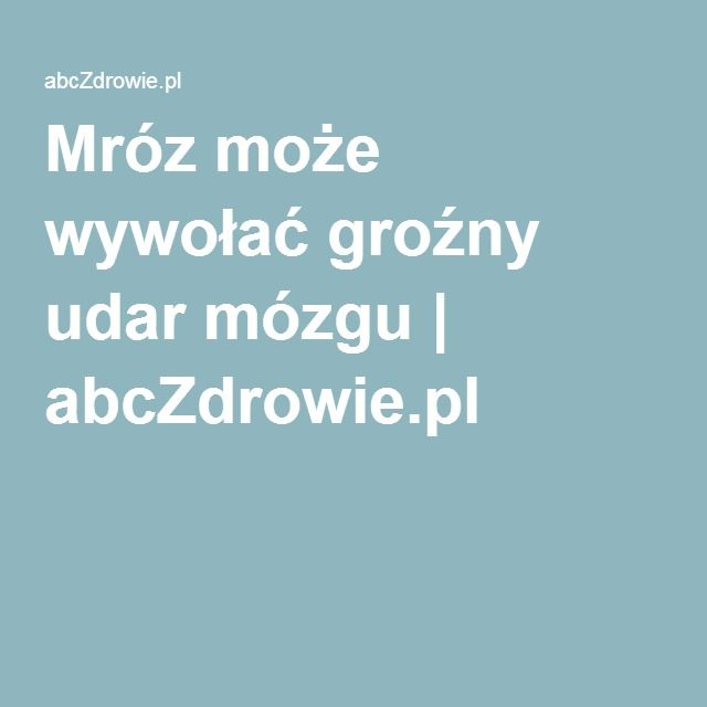 Mróz może wywołać groźny udar mózgu | abcZdrowie.pl