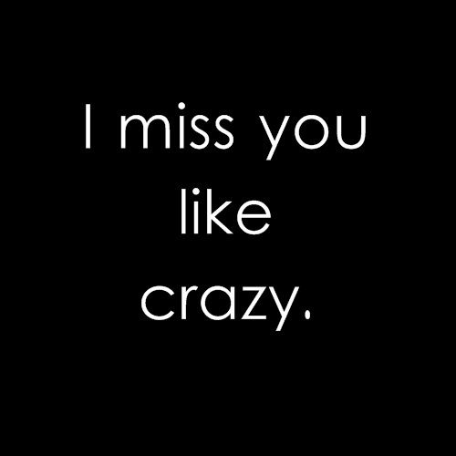 Im a crazy person so I can miss you like crazy