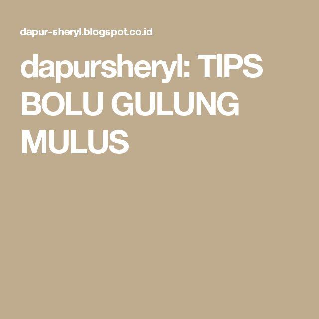 dapursheryl: TIPS BOLU GULUNG MULUS