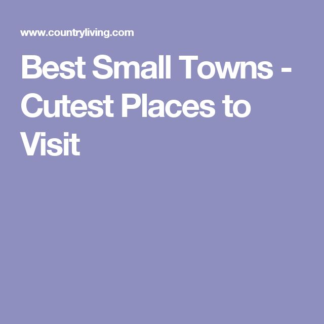 Best Small Towns - Cutest Places to Visit
