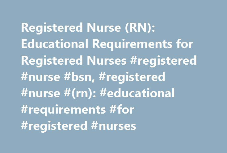 Registered Nurse (RN): Educational Requirements for Registered Nurses #registered #nurse #bsn, #registered #nurse #(rn): #educational #requirements #for #registered #nurses http://virginia.nef2.com/registered-nurse-rn-educational-requirements-for-registered-nurses-registered-nurse-bsn-registered-nurse-rn-educational-requirements-for-registered-nurses/  # Registered Nurse (RN): Educational Requirements for Registered Nurses Find schools that offer these popular programs Clinical Nursing…