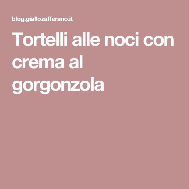 Tortelli alle noci con crema al gorgonzola