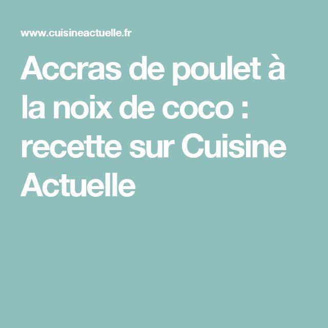 Accras de poulet à la noix de coco : recette sur Cuisine Actuelle