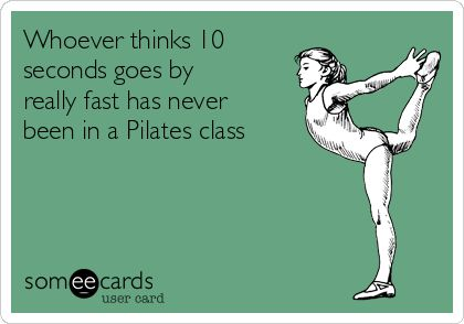 Whoever thinks 10 seconds goes by really fast has never been in a Pilates class | Sports Ecard