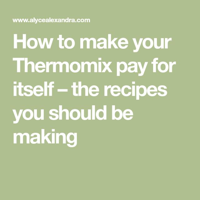 How to make your Thermomix pay for itself – the recipes you should be making