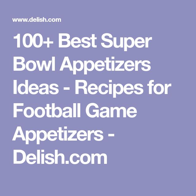 100+ Best Super Bowl Appetizers Ideas - Recipes for Football Game Appetizers - Delish.com