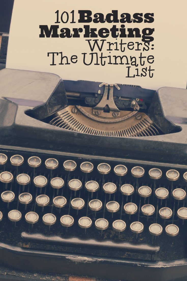 101 Badass Marketing Writers: The Ultimate List